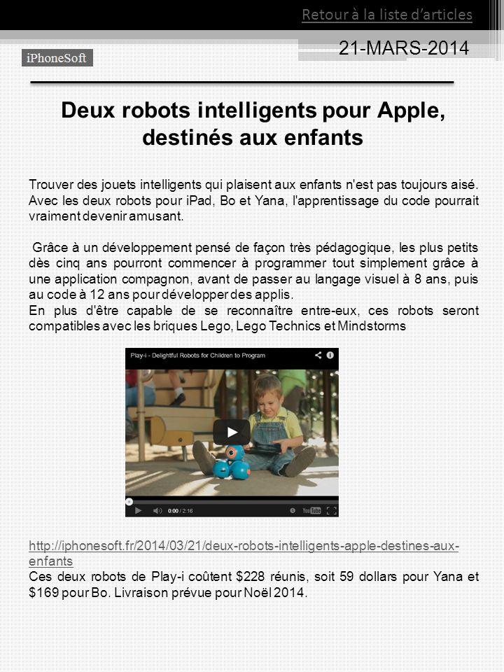 21-MARS-2014 Retour à la liste darticles Deux robots intelligents pour Apple, destinés aux enfants Trouver des jouets intelligents qui plaisent aux en