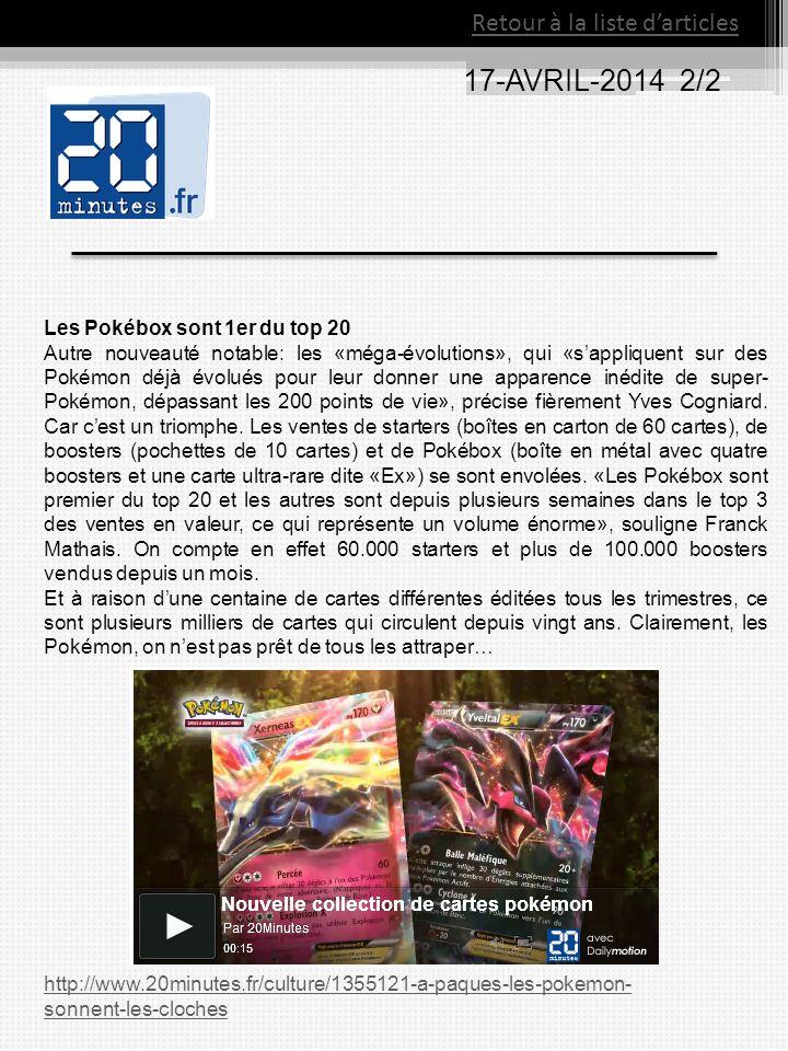 17-AVRIL-2014 2/2 Retour à la liste darticles Les Pokébox sont 1er du top 20 Autre nouveauté notable: les «méga-évolutions», qui «sappliquent sur des