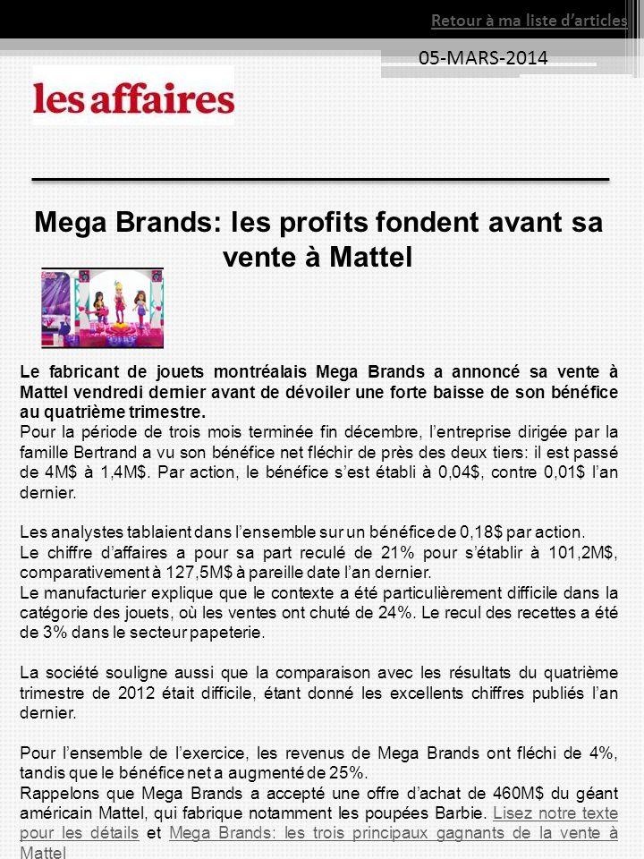 05-MARS-2014 Retour à ma liste darticles Mega Brands: les profits fondent avant sa vente à Mattel Le fabricant de jouets montréalais Mega Brands a ann