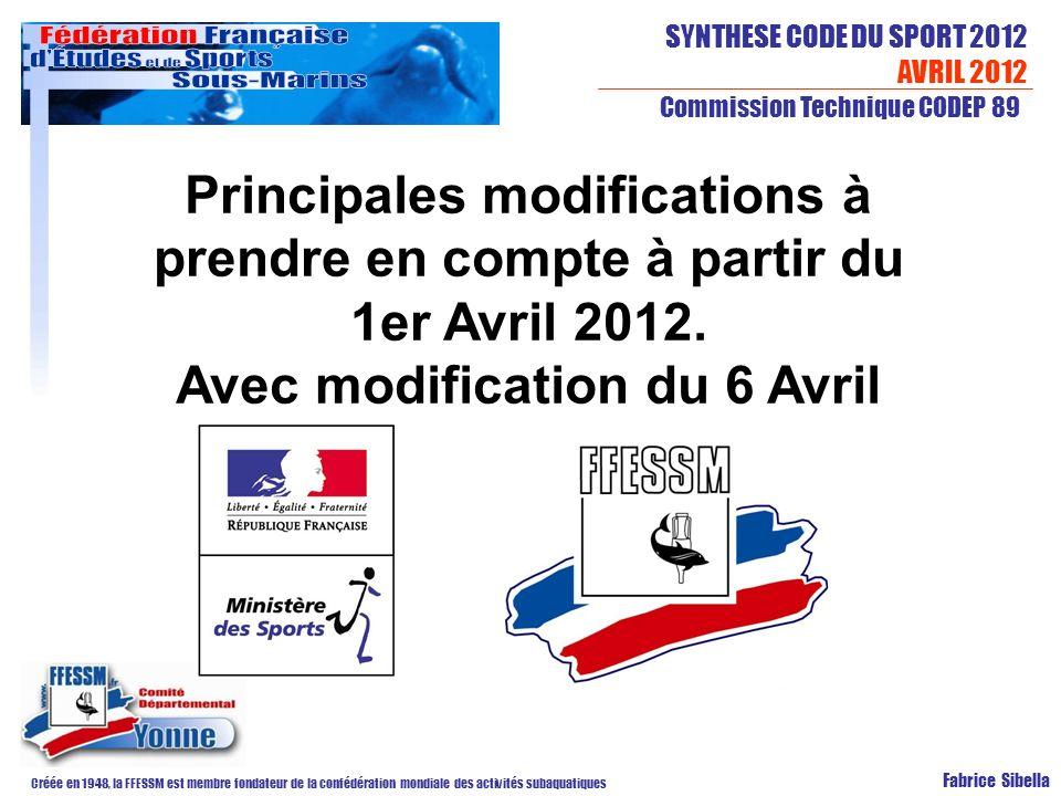 SYNTHESE CODE DU SPORT 2012 AVRIL 2012 Créée en 1948, la FFESSM est membre fondateur de la confédération mondiale des activités subaquatiques Commission Technique CODEP 89 Fabrice Sibella Principales modifications à prendre en compte à partir du 1er Avril 2012.