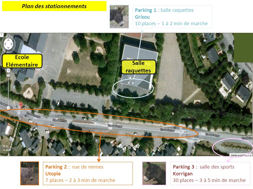 Ecole Elémentaire Parking 2 : rue de rennes Utopie 7 places – 2 à 3 min de marche Parking 1 : Salle raquettes Grisou 10 places – 1 à 2 min de marche Parking 3 : salle des sports Korrigan 30 places – 3 à 5 min de marche Plan des stationnements Salle raquettes