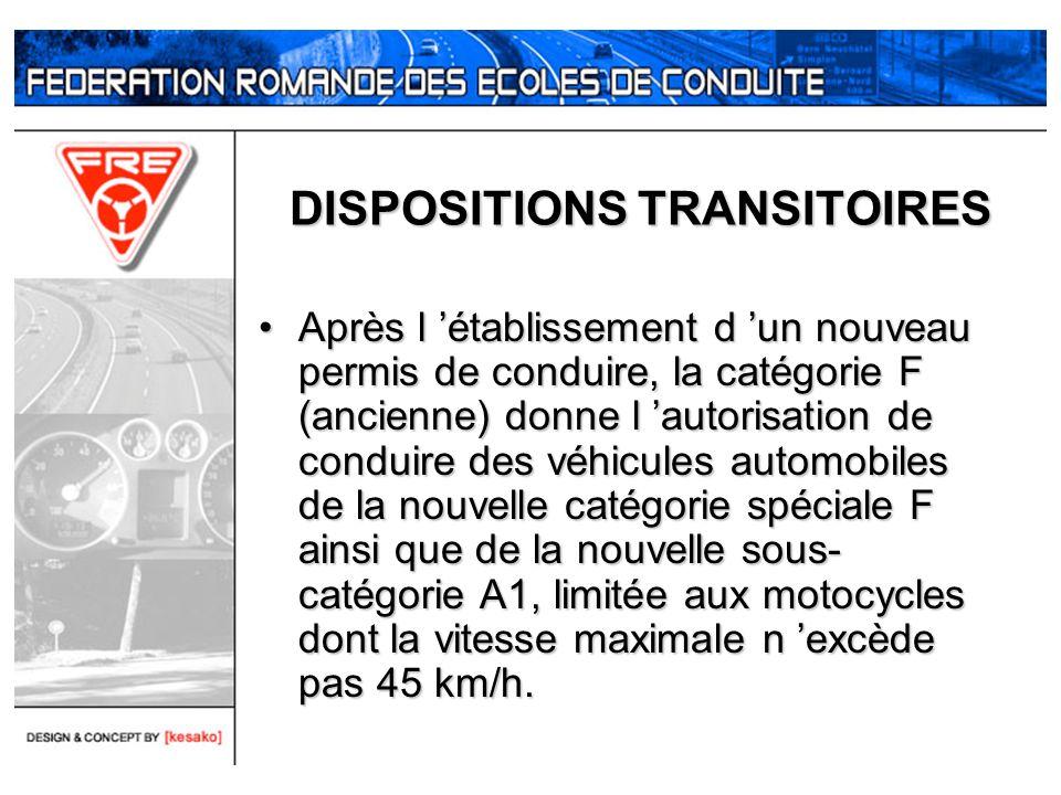 DISPOSITIONS TRANSITOIRES Après l établissement d un nouveau permis de conduire, la catégorie F (ancienne) donne l autorisation de conduire des véhicu