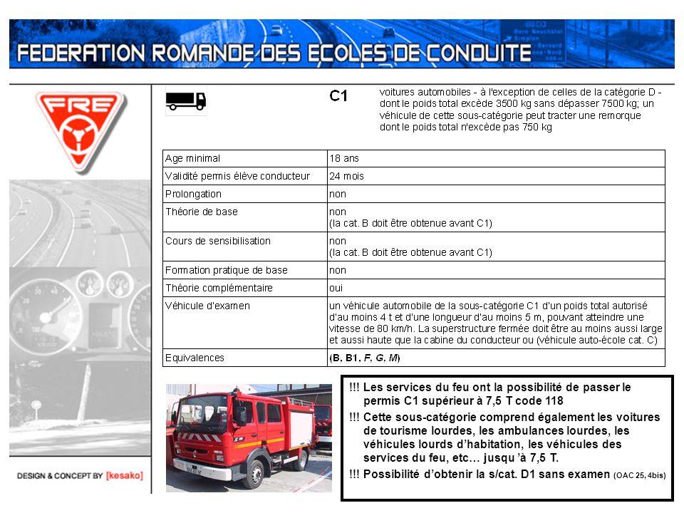 !!! Les services du feu ont la possibilité de passer le permis C1 supérieur à 7,5 T code 118 !!! Cette sous-catégorie comprend également les voitures