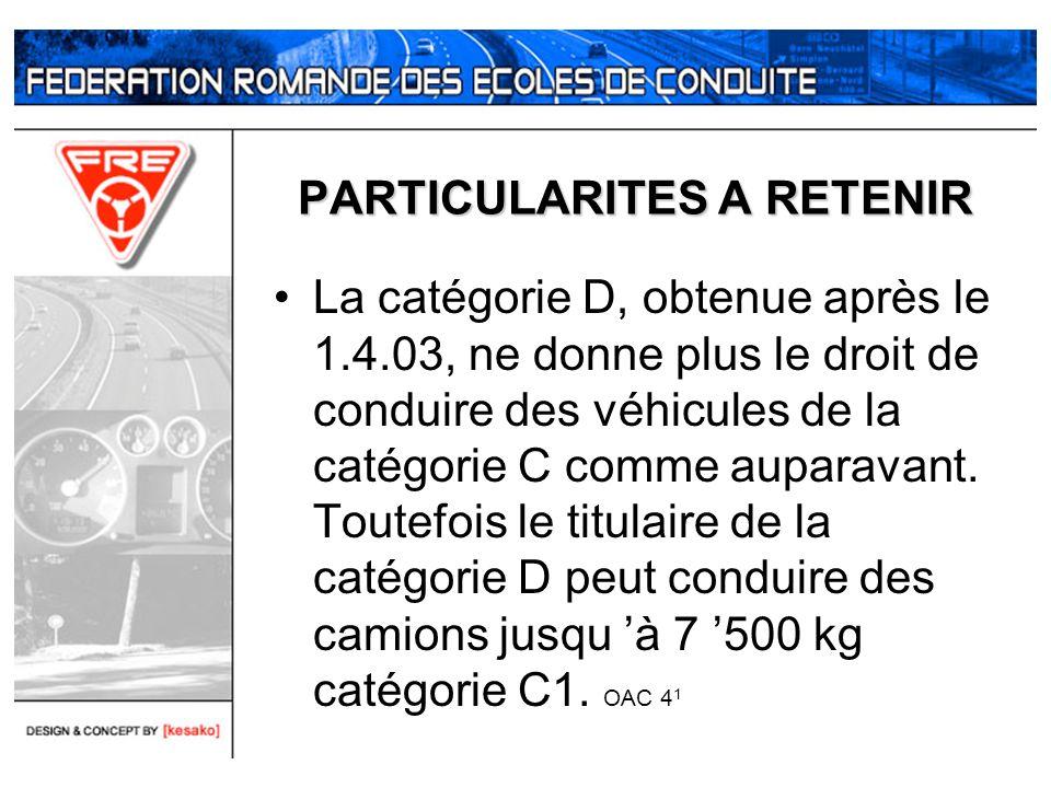 PARTICULARITES A RETENIR La catégorie D, obtenue après le 1.4.03, ne donne plus le droit de conduire des véhicules de la catégorie C comme auparavant.
