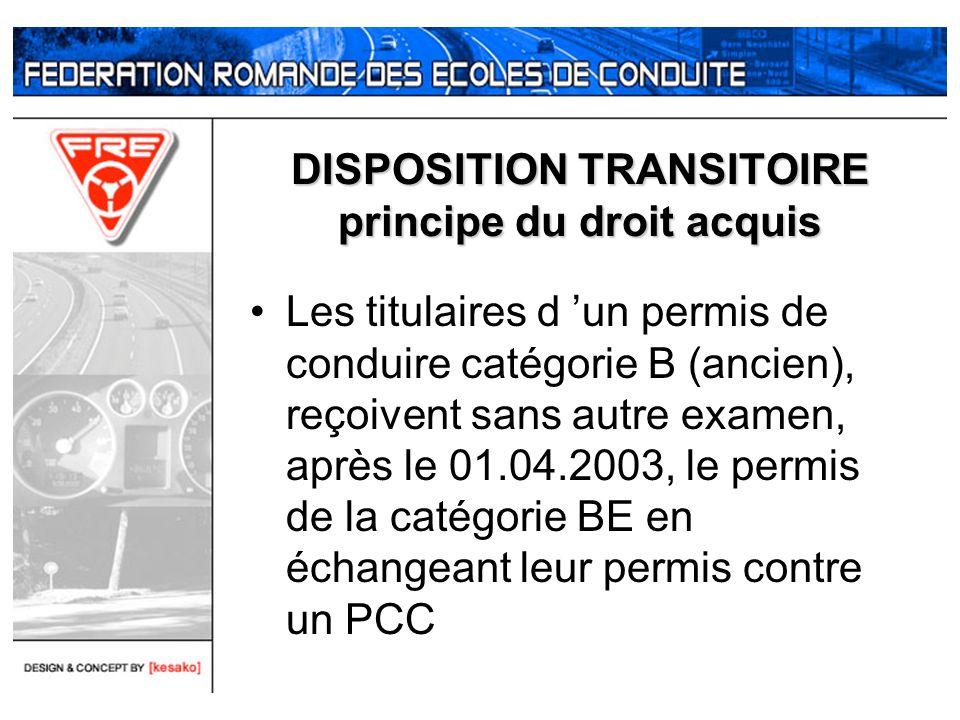 DISPOSITION TRANSITOIRE principe du droit acquis Les titulaires d un permis de conduire catégorie B (ancien), reçoivent sans autre examen, après le 01
