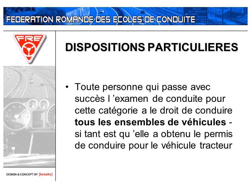 DISPOSITIONS PARTICULIERES Toute personne qui passe avec succès l examen de conduite pour cette catégorie a le droit de conduire tous les ensembles de