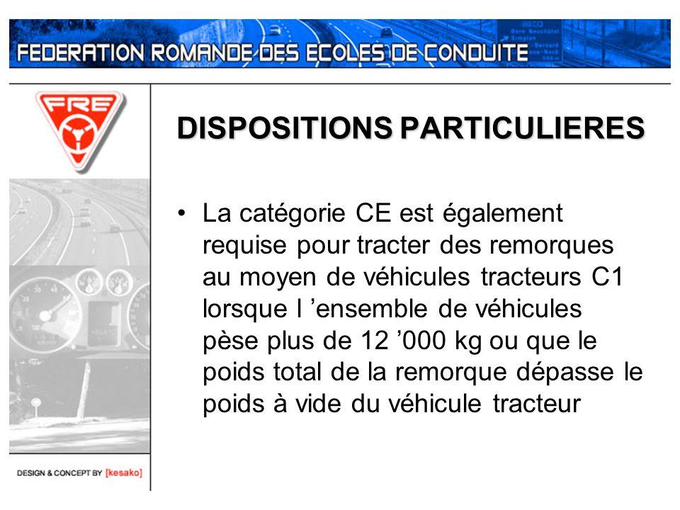 DISPOSITIONS PARTICULIERES La catégorie CE est également requise pour tracter des remorques au moyen de véhicules tracteurs C1 lorsque l ensemble de v