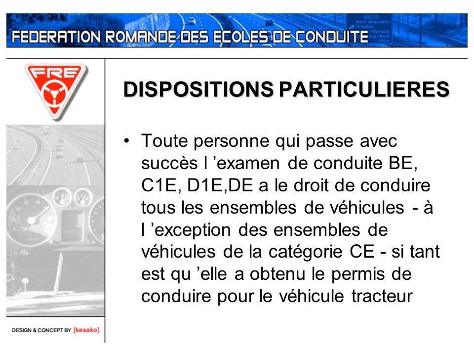 DISPOSITIONS PARTICULIERES Toute personne qui passe avec succès l examen de conduite BE, C1E, D1E,DE a le droit de conduire tous les ensembles de véhi