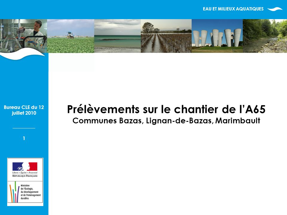 EAU ET MILIEUX AQUATIQUES Bureau CLE du 12 juillet 2010 1 Prélèvements sur le chantier de lA65 Communes Bazas, Lignan-de-Bazas, Marimbault