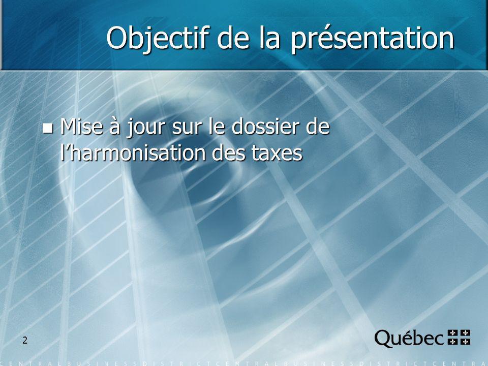 2 Objectif de la présentation Mise à jour sur le dossier de lharmonisation des taxes Mise à jour sur le dossier de lharmonisation des taxes