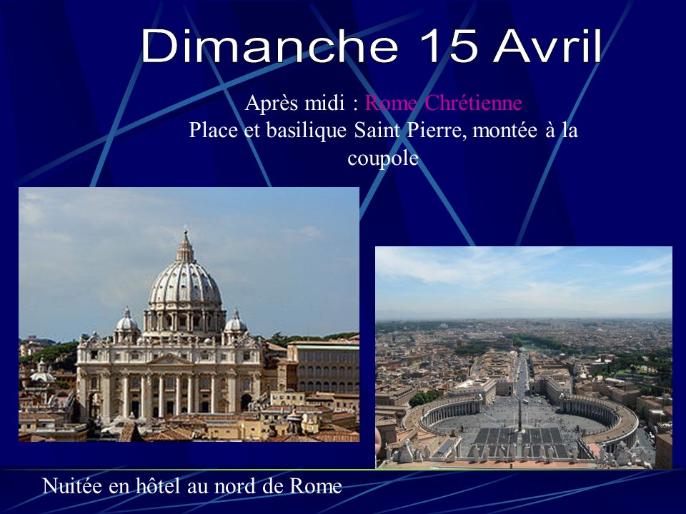 Après midi : Rome Chrétienne Place et basilique Saint Pierre, montée à la coupole Nuitée en hôtel au nord de Rome