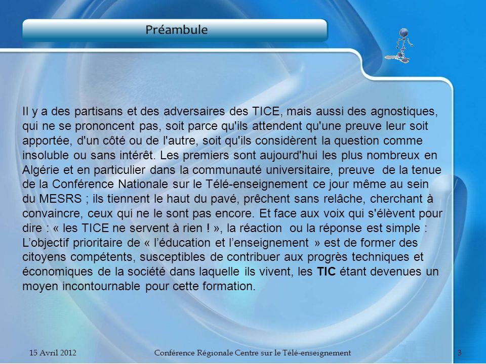 15 Avril 2012Conférence Régionale Centre sur le Télé-enseignement3 Il y a des partisans et des adversaires des TICE, mais aussi des agnostiques, qui n