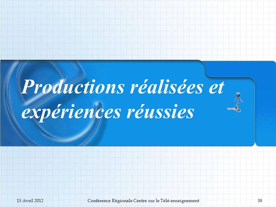 Productions réalisées et expériences réussies 15 Avril 2012Conférence Régionale Centre sur le Télé-enseignement38