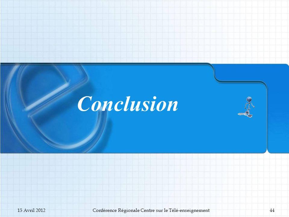Conclusion 15 Avril 2012Conférence Régionale Centre sur le Télé-enseignement44