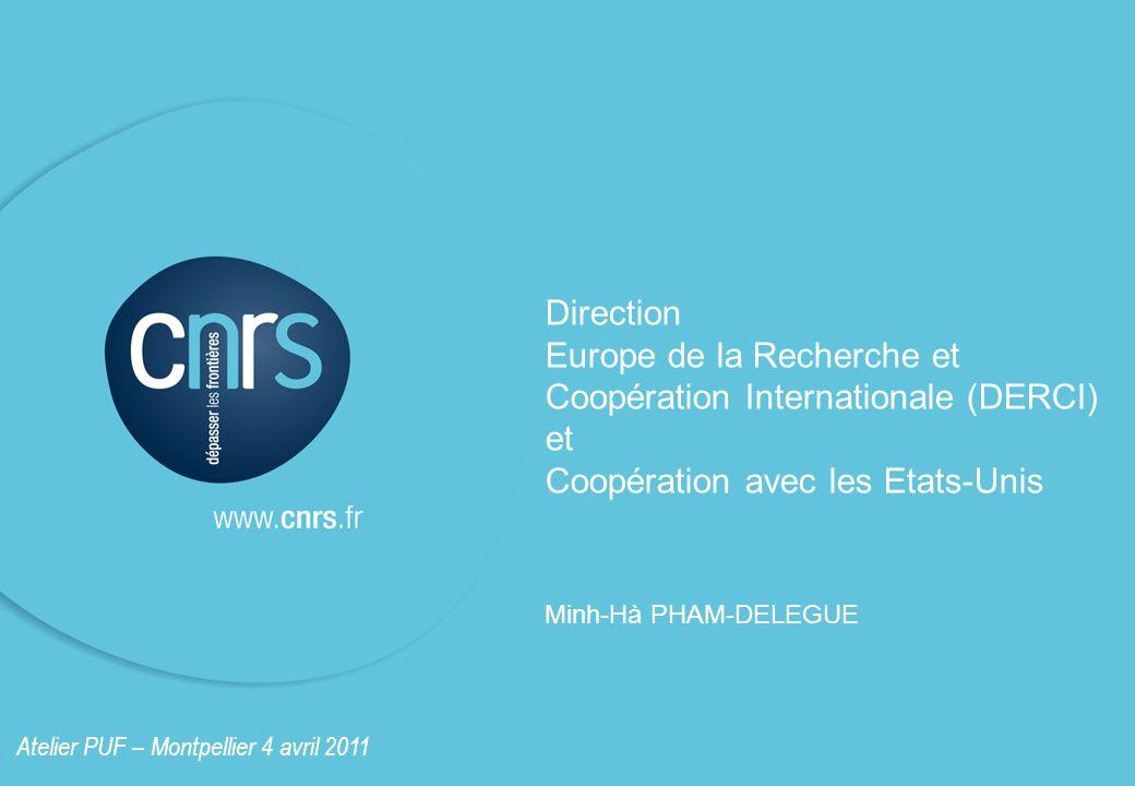 Direction Europe de la Recherche et Coopération Internationale (DERCI) et Coopération avec les Etats-Unis Minh-Hà PHAM-DELEGUE Atelier PUF – Montpelli