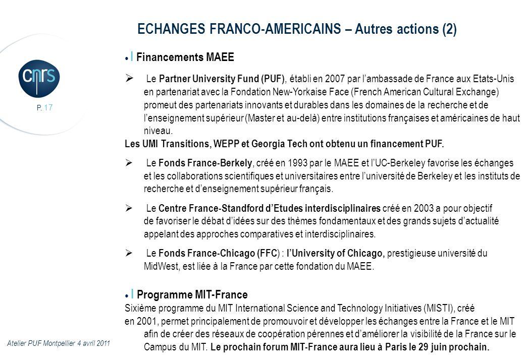 P. 17 I Financements MAEE Le Partner University Fund (PUF), établi en 2007 par lambassade de France aux Etats-Unis en partenariat avec la Fondation Ne