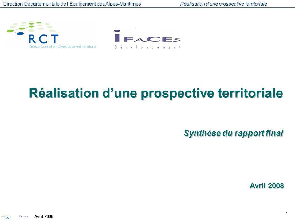 Direction Départementale de lEquipement des Alpes-Maritimes Réalisation dune prospective territoriale Avril 2008 1 Avril 2008 Avril 2008 Réalisation dune prospective territoriale Synthèse du rapport final