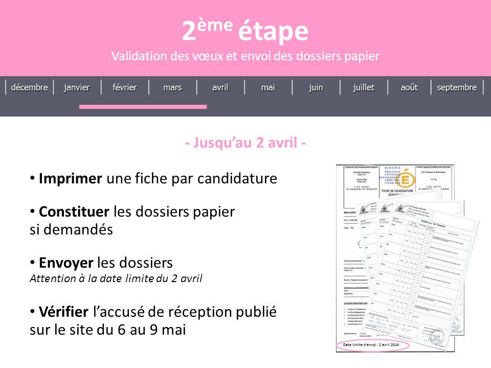 - Jusquau 2 avril - Imprimer une fiche par candidature Constituer les dossiers papier si demandés Envoyer les dossiers Attention à la date limite du 2