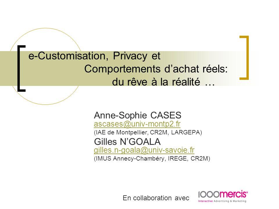 e-Customisation, Privacy et Comportements dachat réels: du rêve à la réalité … Anne-Sophie CASES ascases@univ-montp2.fr ascases@univ-montp2.fr (IAE de