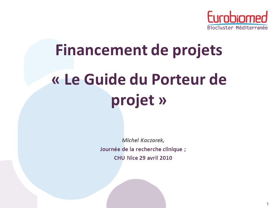 1 Michel Kaczorek, Journée de la recherche clinique ; CHU Nice 29 avril 2010 Financement de projets « Le Guide du Porteur de projet »