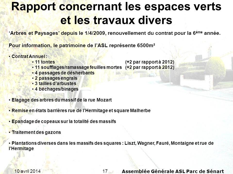 1710 avril 2014Assemblée Générale ASL Parc de Sénart Rapport concernant les espaces verts et les travaux divers Arbres et Paysages depuis le 1/4/2009, renouvellement du contrat pour la 6 ème année.