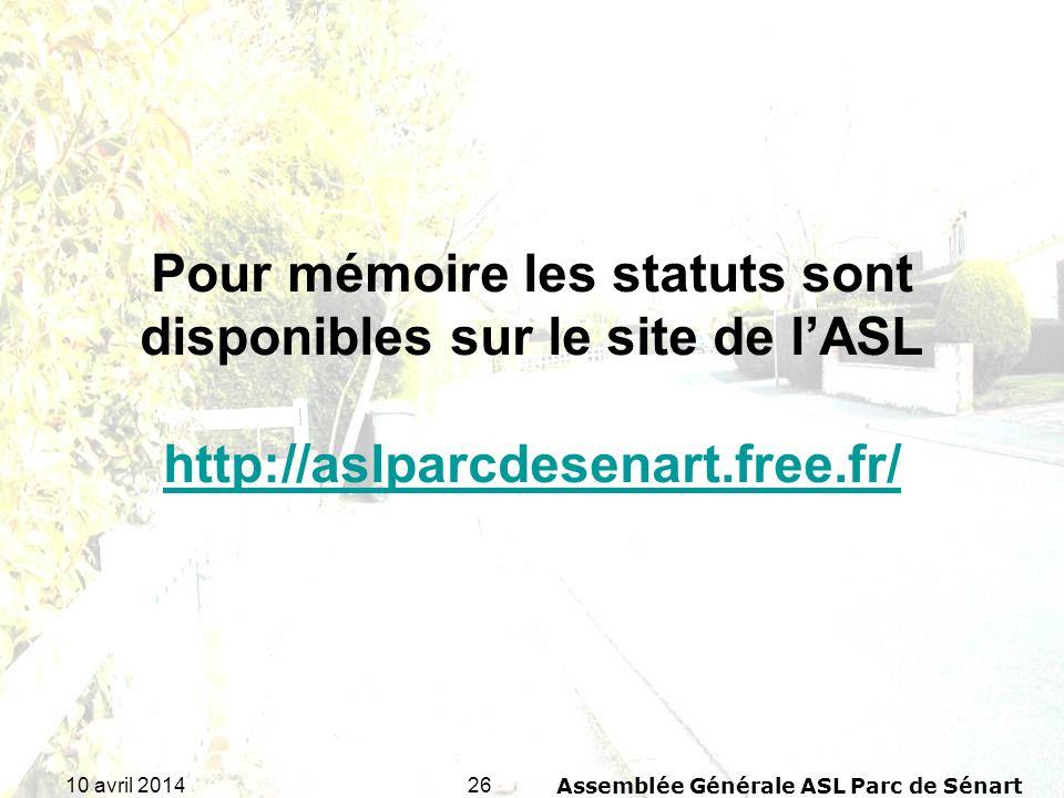 2610 avril 2014Assemblée Générale ASL Parc de Sénart Pour mémoire les statuts sont disponibles sur le site de lASL http://aslparcdesenart.free.fr/ htt