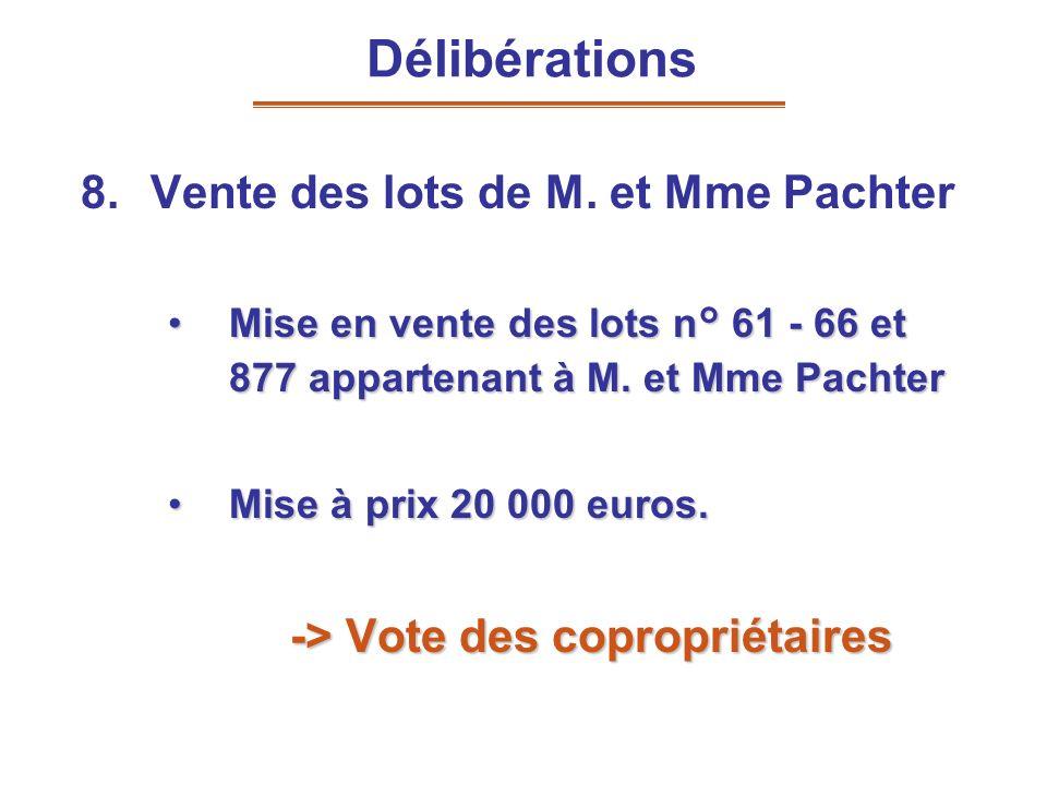 8.Vente des lots de M. et Mme Pachter Mise en vente des lots n° 61 - 66 et 877 appartenant à M. et Mme PachterMise en vente des lots n° 61 - 66 et 877