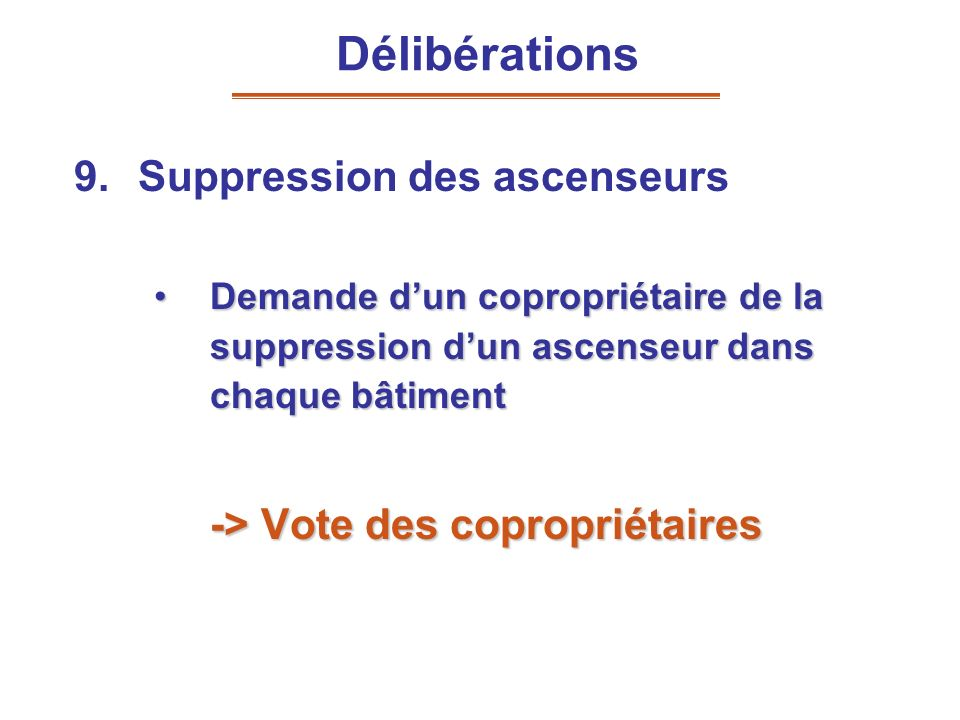 9.Suppression des ascenseurs Demande dun copropriétaire de la suppression dun ascenseur dans chaque bâtimentDemande dun copropriétaire de la suppressi