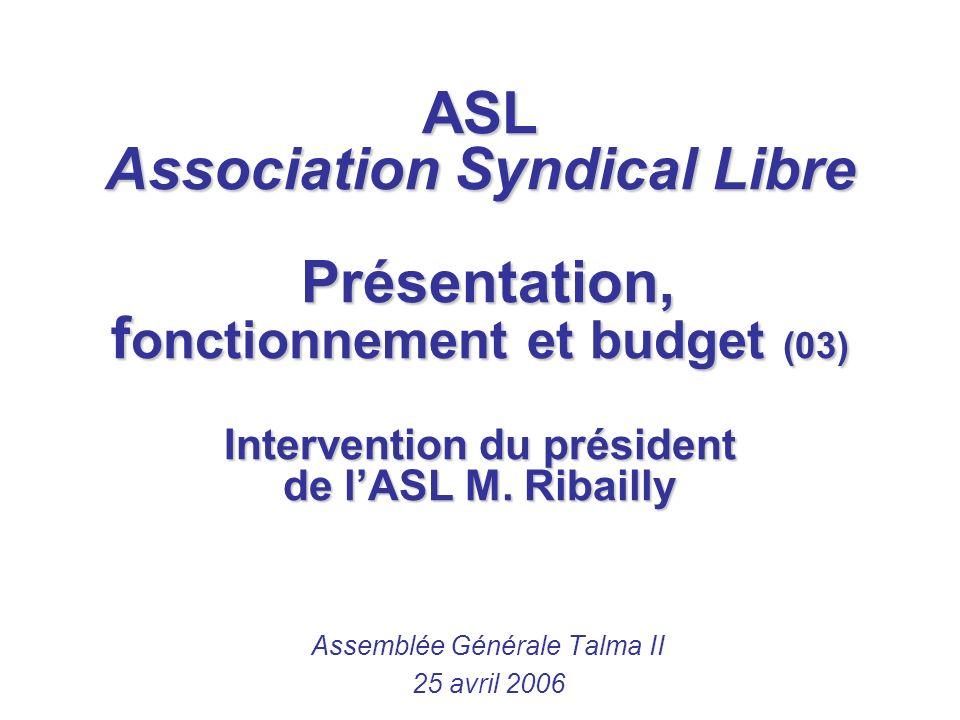 ASL Association Syndical Libre Présentation, f onctionnement et budget (03) Intervention du président de lASL M. Ribailly Assemblée Générale Talma II