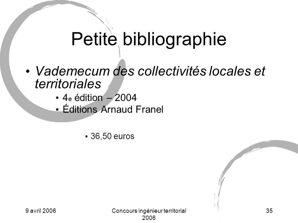 9 avril 2006Concours ingénieur territorial 2006 35 Petite bibliographie Vademecum des collectivités locales et territoriales 4 e édition – 2004 Éditions Arnaud Franel 36,50 euros