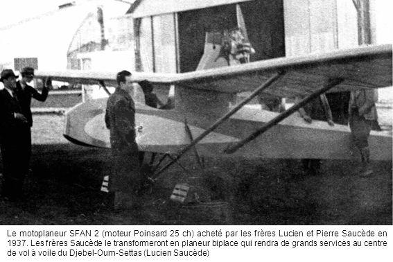 Le motoplaneur SFAN 2 (moteur Poinsard 25 ch) acheté par les frères Lucien et Pierre Saucède en 1937. Les frères Saucède le transformeront en planeur
