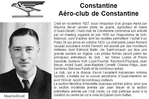 Constantine Aéro-club de Constantine Créé en novembre 1927, sous limpulsion dun groupe mené par Maurice Bovet (ancien pilote de guerre, agriculteur et