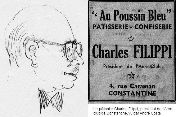 Le pâtissier Charles Filippi, président de lAéro- club de Constantine, vu par André Costa