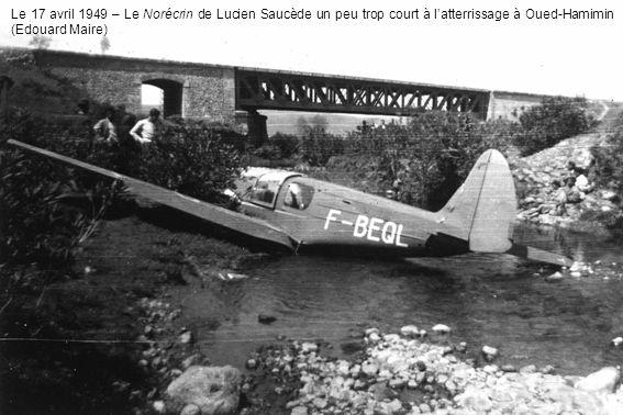 Le 17 avril 1949 – Le Norécrin de Lucien Saucède un peu trop court à latterrissage à Oued-Hamimin (Edouard Maire)