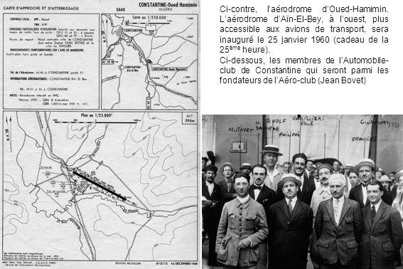 Ci-contre, laérodrome dOued-Hamimin. Laérodrome dAïn-El-Bey, à louest, plus accessible aux avions de transport, sera inauguré le 25 janvier 1960 (cade