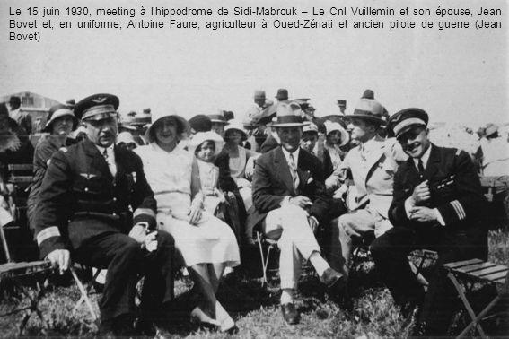 Le 15 juin 1930, meeting à lhippodrome de Sidi-Mabrouk – Le Cnl Vuillemin et son épouse, Jean Bovet et, en uniforme, Antoine Faure, agriculteur à Oued