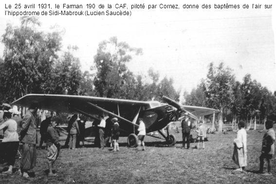 Le 25 avril 1931, le Farman 190 de la CAF, piloté par Cornez, donne des baptêmes de lair sur lhippodrome de Sidi-Mabrouk (Lucien Saucède)