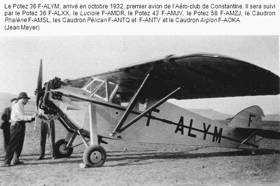 Le Potez 36 F-ALYM, arrivé en octobre 1932, premier avion de lAéro-club de Constantine. Il sera suivi par le Potez 36 F-ALXX, le Luciole F-AMDR, le Po