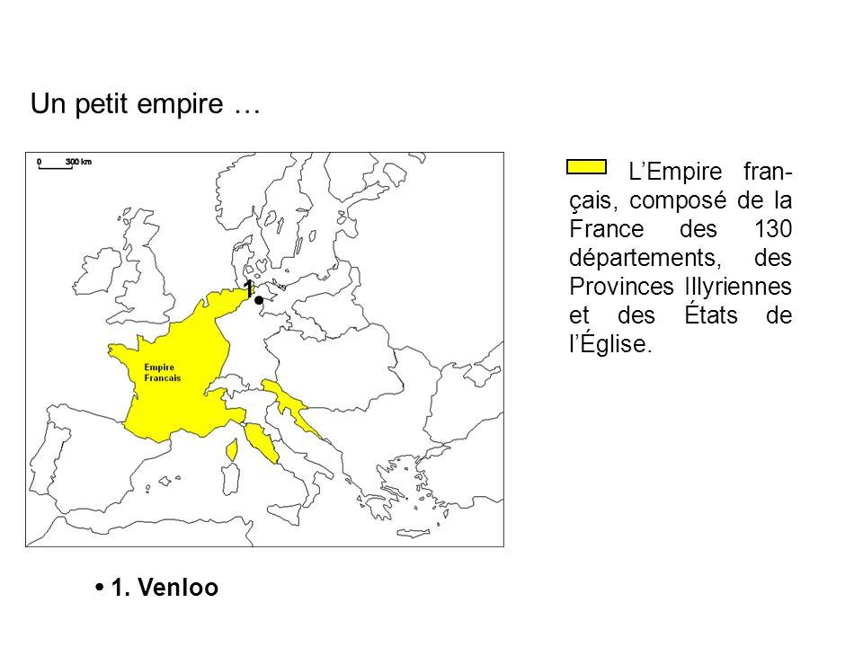 LEmpire fran- çais, composé de la France des 130 départements, des Provinces Illyriennes et des États de lÉglise. Un petit empire … 1 1. Venloo