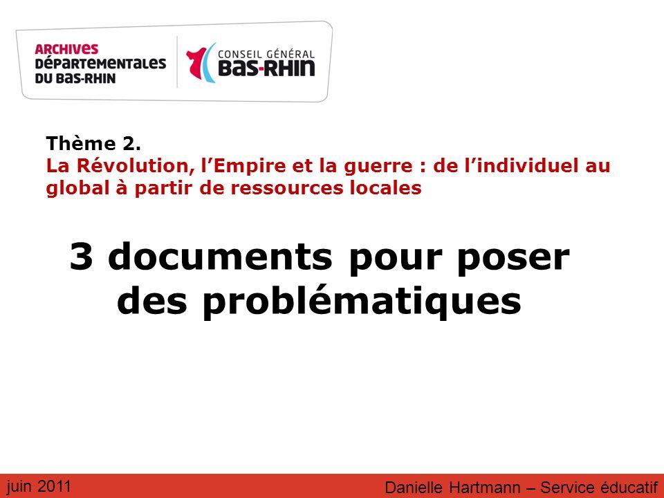Thème 2. La Révolution, lEmpire et la guerre : de lindividuel au global à partir de ressources locales juin 2011 3 documents pour poser des problémati
