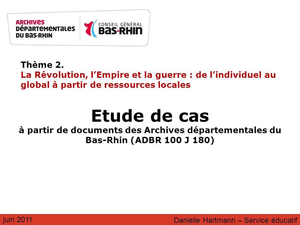 Thème 2. La Révolution, lEmpire et la guerre : de lindividuel au global à partir de ressources locales juin 2011 Etude de cas à partir de documents de