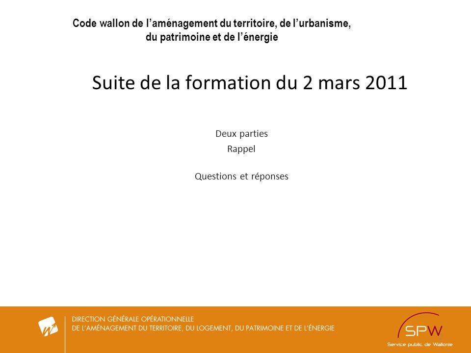 2 Code wallon de laménagement du territoire, de lurbanisme, du patrimoine et de lénergie Suite de la formation du 2 mars 2011 Deux parties Rappel Ques