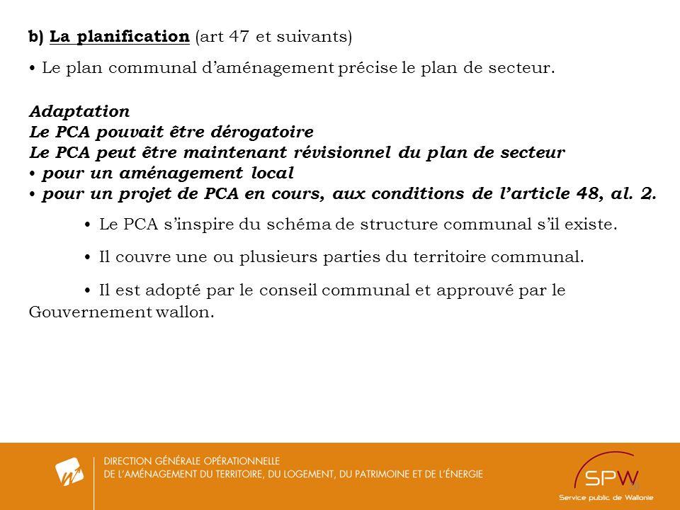 20 b) La planification (art 47 et suivants) Le plan communal daménagement précise le plan de secteur. Adaptation Le PCA pouvait être dérogatoire Le PC