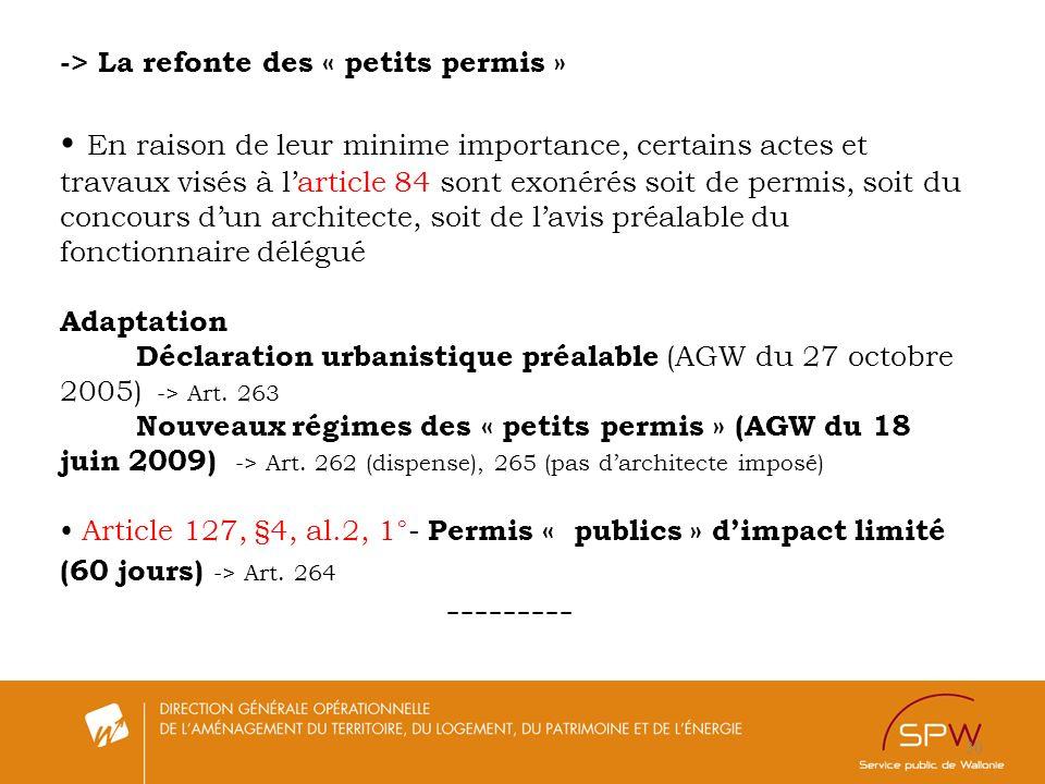 30 -> La refonte des « petits permis » En raison de leur minime importance, certains actes et travaux visés à larticle 84 sont exonérés soit de permis