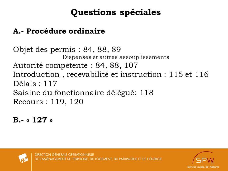33 Questions spéciales A.- Procédure ordinaire Objet des permis : 84, 88, 89 Dispenses et autres assouplissements Autorité compétente : 84, 88, 107 In