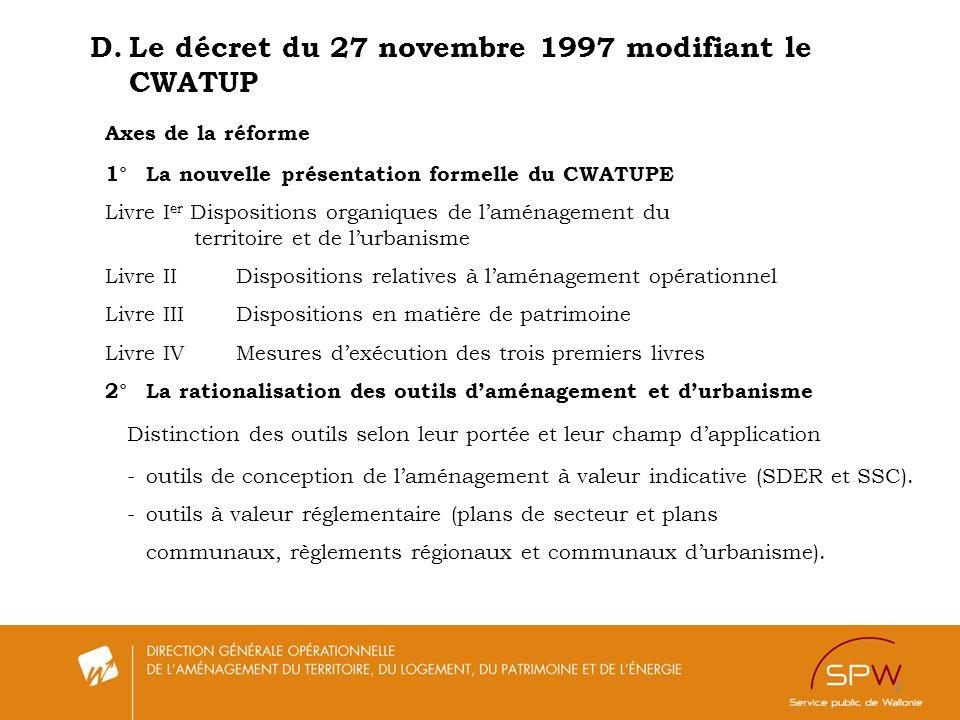 8 D.Le décret du 27 novembre 1997 modifiant le CWATUP Axes de la réforme 1°La nouvelle présentation formelle du CWATUPE Livre I er Dispositions organi