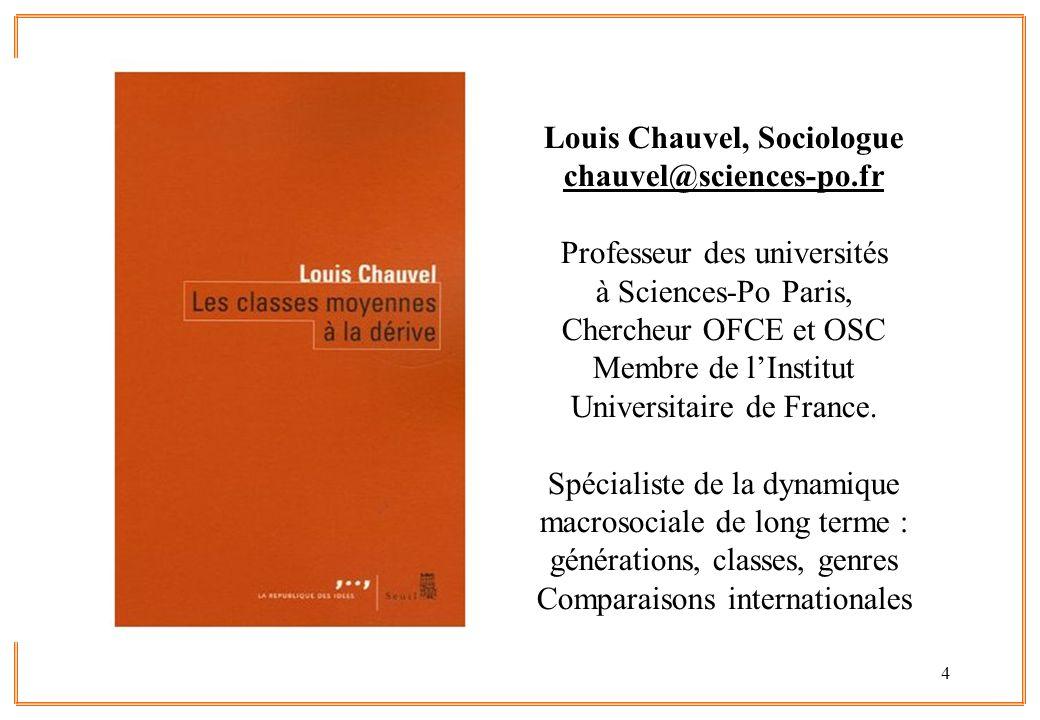 4 Louis Chauvel, Sociologue chauvel@sciences-po.fr Professeur des universités à Sciences-Po Paris, Chercheur OFCE et OSC Membre de lInstitut Universit