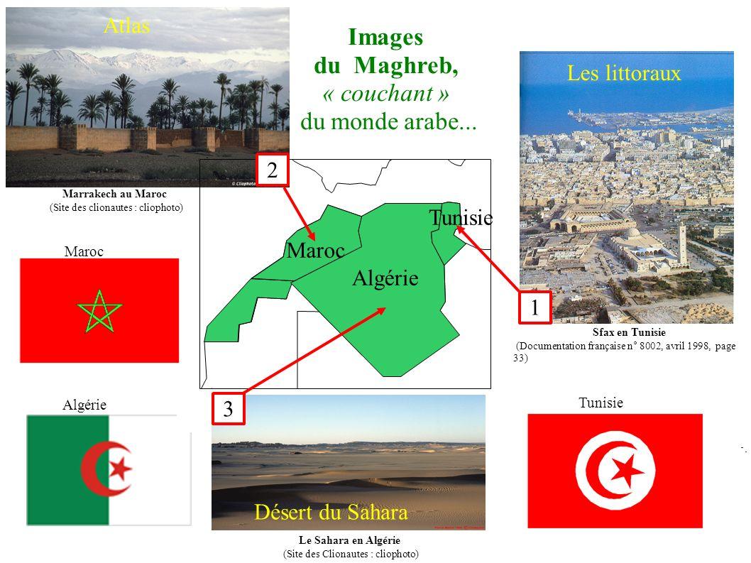 Algérie Maroc Tunisie 1 2 3 Sfax en Tunisie (Documentation française n° 8002, avril 1998, page 33) Marrakech au Maroc (Site des clionautes : cliophoto) Images du Maghreb, « couchant » du monde arabe...