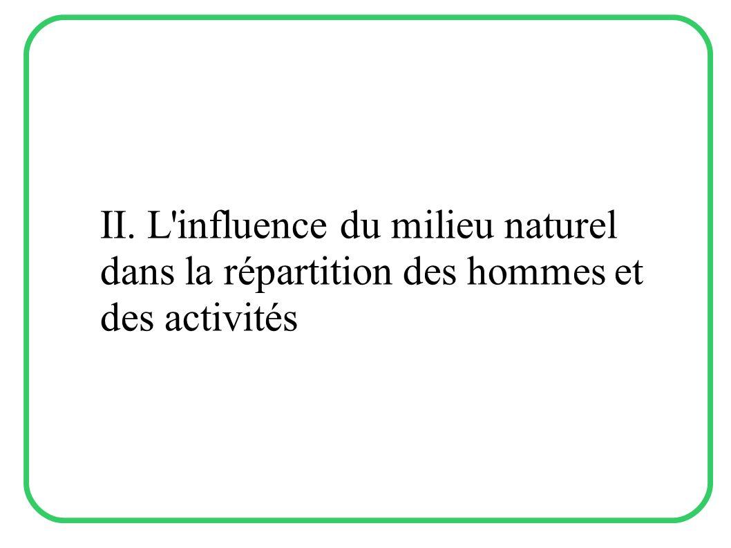 II. L influence du milieu naturel dans la répartition des hommes et des activités