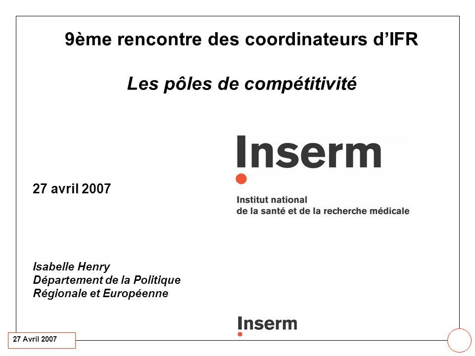 27 Avril 2007 9ème rencontre des coordinateurs dIFR Les pôles de compétitivité 27 avril 2007 Isabelle Henry Département de la Politique Régionale et Européenne